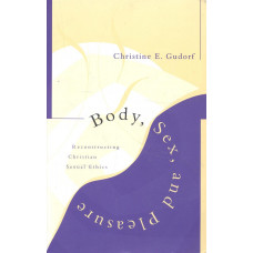 Body, sex and pleasure<br /> Reconstructing christian sexual ethics